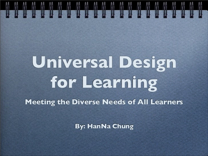 Universal Design  for LearningMeeting the Diverse Needs of All Learners            By: HanNa Chung