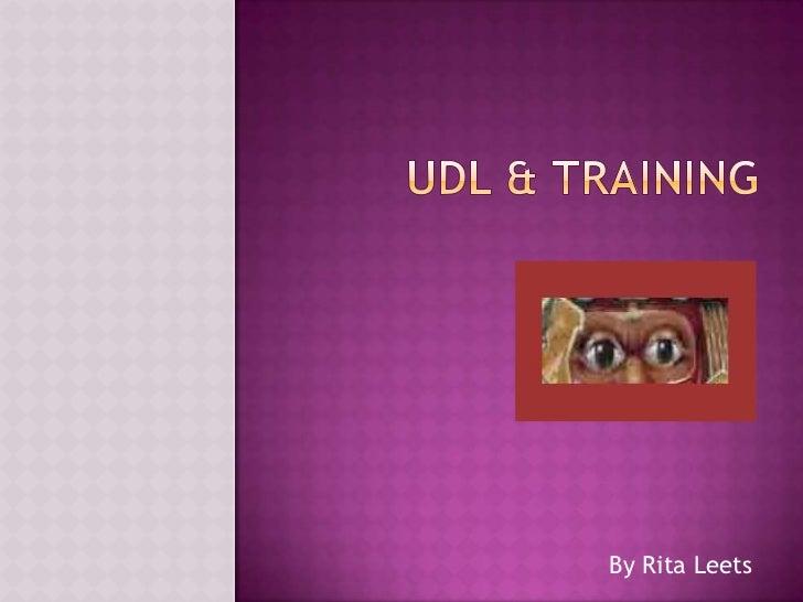 UDL & Training<br />By Rita Leets<br />