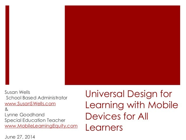 Universal Design for Learning with Mobile Devices for All Learners Susan Wells School Based Administrator www.SusanSWells....