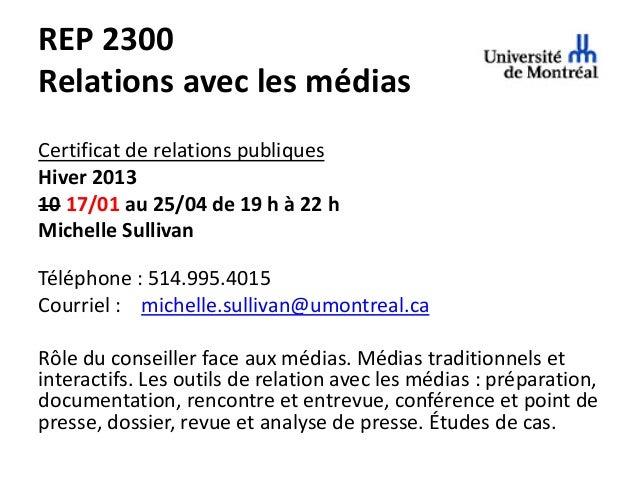 REP 2300Relations avec les médiasCertificat de relations publiquesHiver 201310 17/01 au 25/04 de 19 h à 22 hMichelle Sulli...