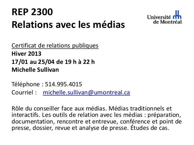 REP 2300Relations avec les médiasCertificat de relations publiquesHiver 201317/01 au 25/04 de 19 h à 22 hMichelle Sullivan...
