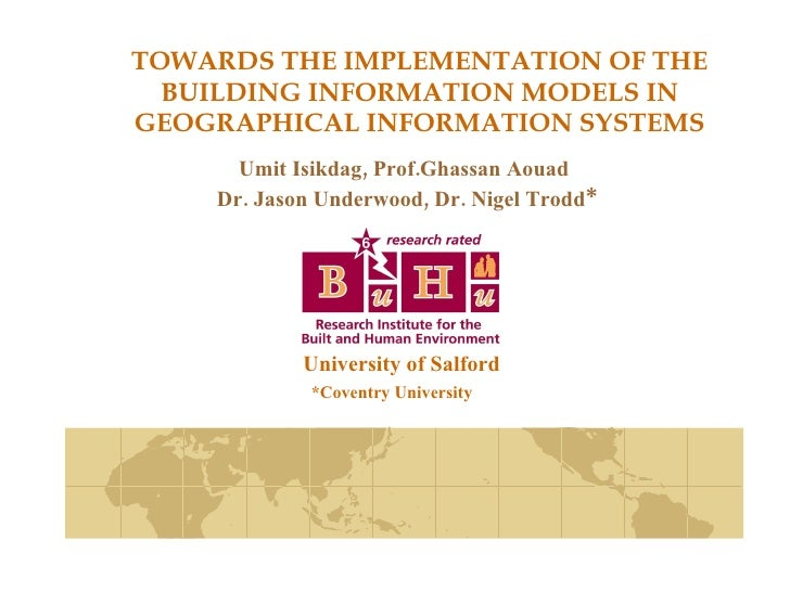 TOWARDS THE IMPLEMENTATION OF THE BUILDING INFORMATION MODELS IN GEOGRAPHICAL INFORMATION SYSTEMS Umit Isikdag, Prof.Ghass...
