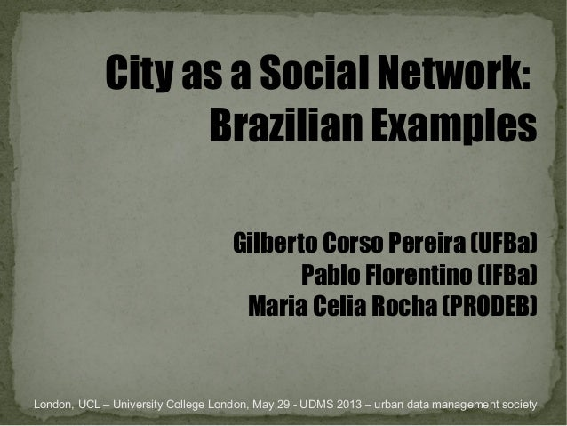 London, UCL – University College London, May 29 - UDMS 2013 – urban data management societyCity as a Social Network:Brazil...