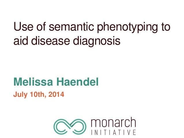 Use of semantic phenotyping to aid disease diagnosis Melissa Haendel July 10th, 2014