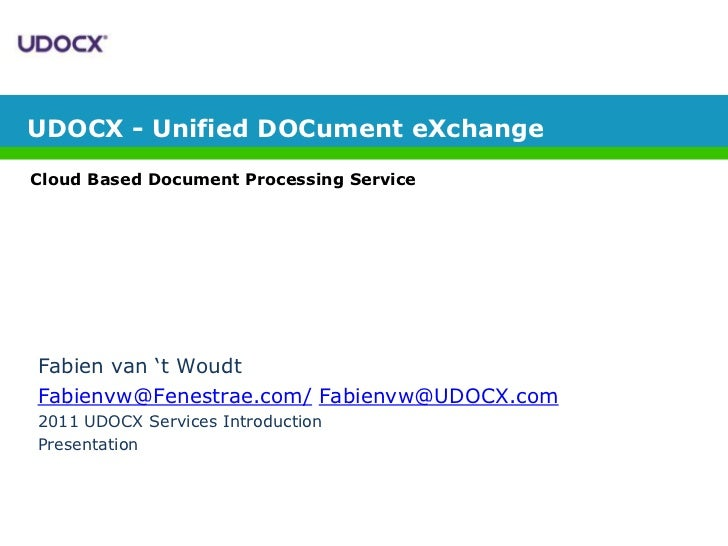 UDOCX - Unified DOCument eXchange<br />Cloud Based Document Processing Service<br />Fabien van 't Woudt<br />Fabienvw@Fene...