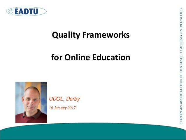 Quality Frameworks for Online Education UDOL, Derby 10 January 2017