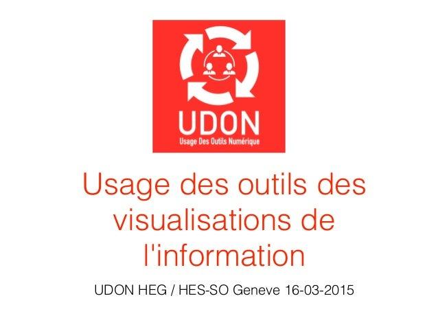 Usage des outils des visualisations de l'information UDON HEG / HES-SO Geneve 16-03-2015