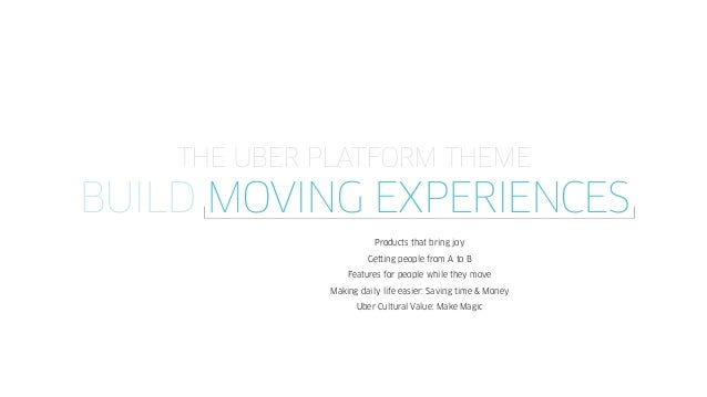 THE UBER PLATFORM THEME BUILD MOVING EXPERIENCES Products that bring joy Getting people from A to B Features for people wh...