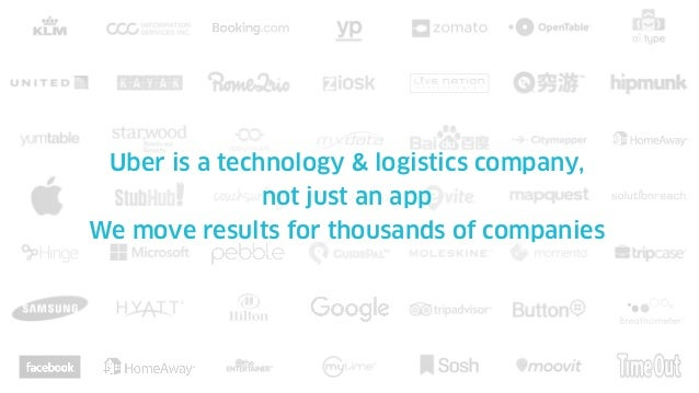 Uber is a technology & logistics company,  not just an app We move results for thousands of companies