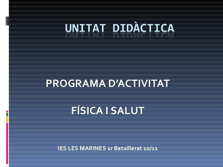 PROGRAMA D'ACTIVITAT FÍSICA I SALUT IES LES MARINES 1r Batxillerat 10/11