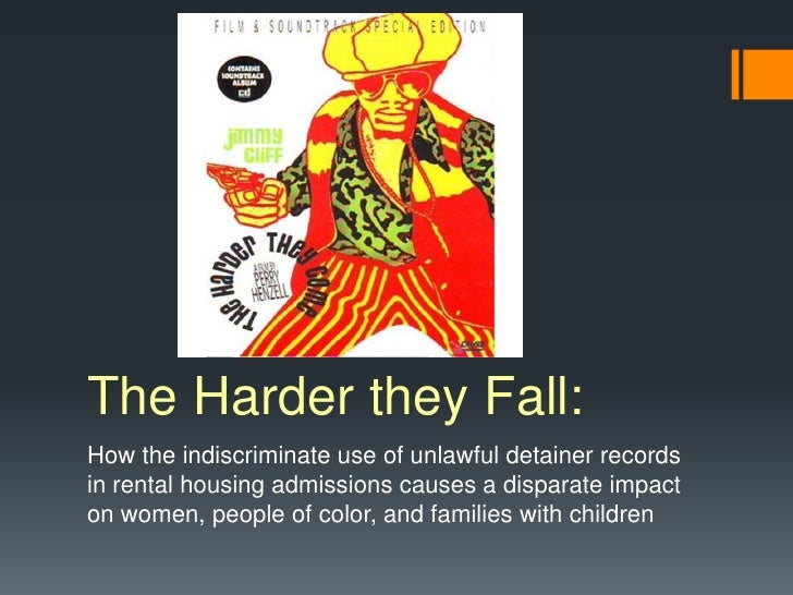 The Harder they Fall:How the indiscriminate use of unlawful detainer recordsin rental housing admissions causes a disparat...
