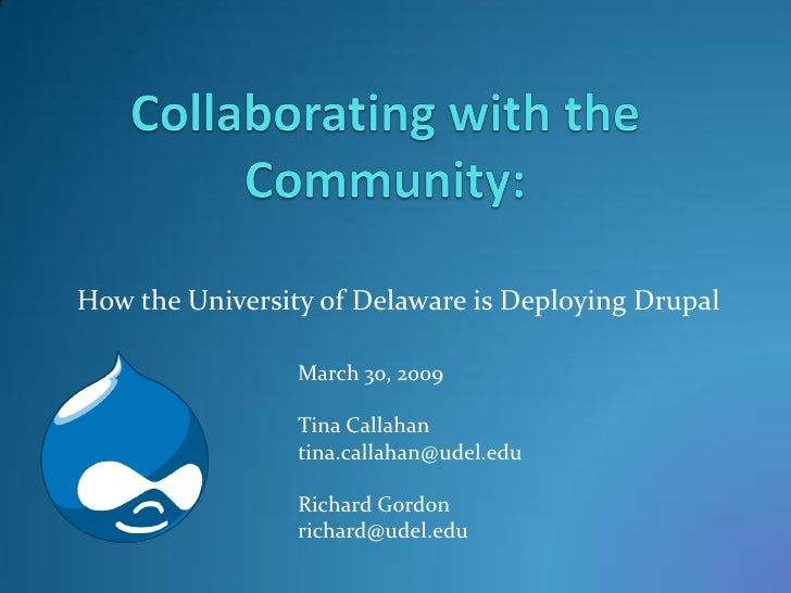 How the University of Delaware is Deploying Drupal                   March 30, 2009                   Tina Callahan       ...