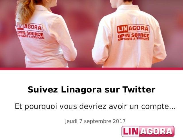Suivez Linagora sur Twitter Et pourquoi vous devriez avoir un compte... Jeudi 7 septembre 2017