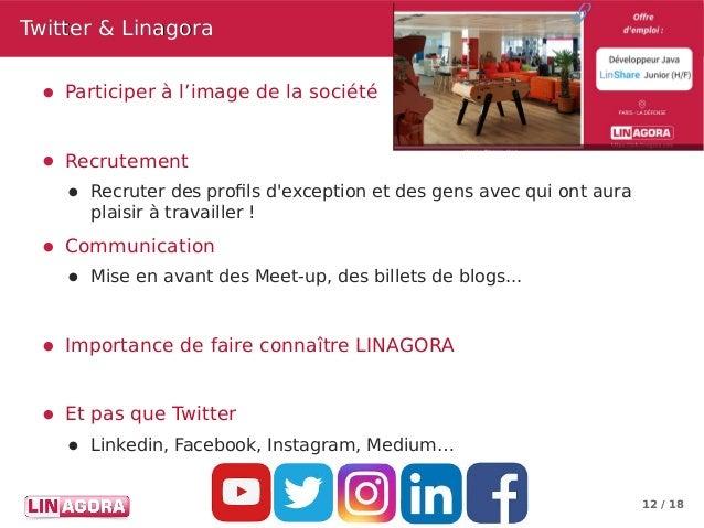 12 / 18 Twitter & LinagoraTwitter & Linagora ● Participer à l'image de la société ● Recrutement ● Recruter des profils d'e...