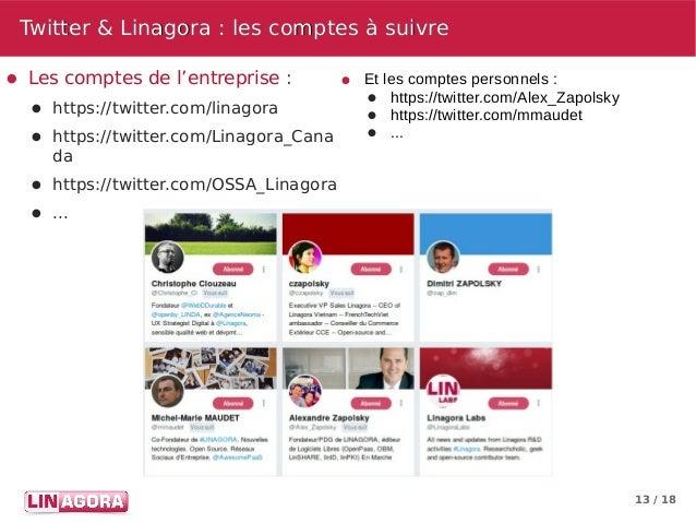 13 / 18 Twitter & Linagora: les comptes à suivreTwitter & Linagora: les comptes à suivre ● Les comptes de l'entreprise:...