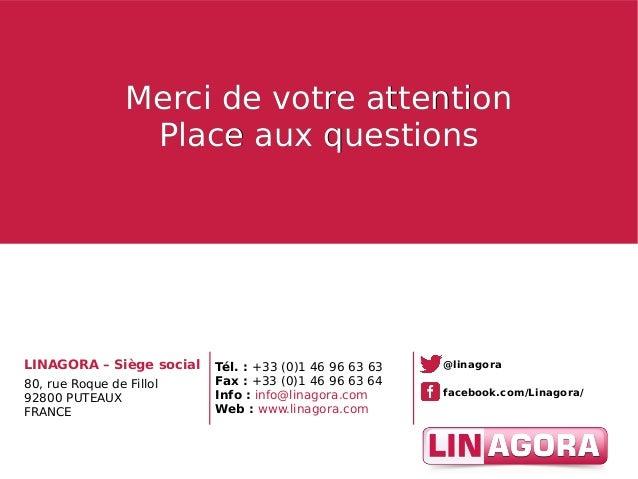 18 Merci de votre attentionMerci de votre attention Place aux questionsPlace aux questions LINAGORA – Siège social 80, rue...