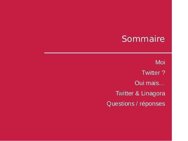 SommaireSommaire MoiMoi Twitter?Twitter? Ouimais…Ouimais… Twitter&LinagoraTwitter&Linagora Questions/réponsesQue...