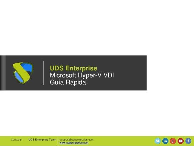 UDS Enterprise Microsoft Hyper-V VDI Guía Rápida support@udsenterprise.com www.udsenterprise.com UDS Enterprise TeamContac...