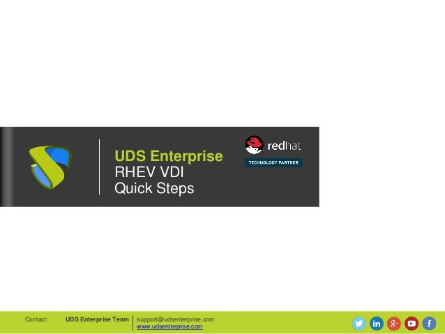 UDS Enterprise RHEV VDI Quick Steps support@udsenterprise.com www.udsenterprise.com UDS Enterprise TeamContact: