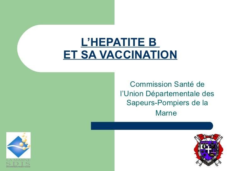 L'HEPATITE B  ET SA VACCINATION Commission Santé de l'Union Départementale des Sapeurs-Pompiers de la Marne   MENT COU DEV...