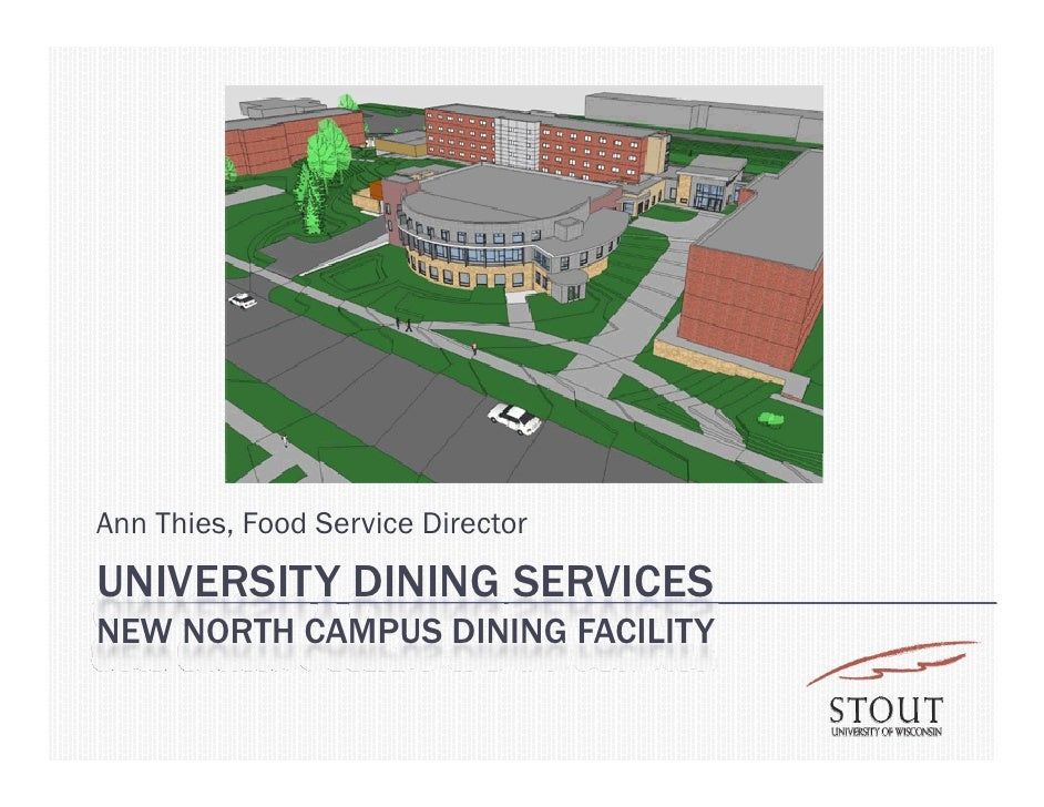 Ann Thies, Food Service Director UNIVERSITY DINING SERVICES NEW NORTH CAMPUS DINING FACILITY