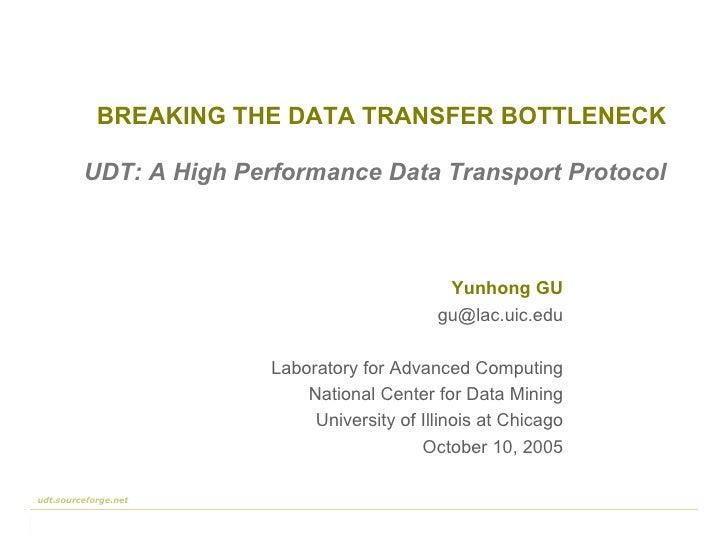 BREAKING THE DATA TRANSFER BOTTLENECK Yunhong GU [email_address] Laboratory for Advanced Computing National Center for Dat...