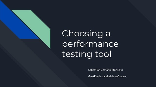 Choosing a performance testing tool Sebasti�n Casta�o Monsalve Gesti�n de calidad de software