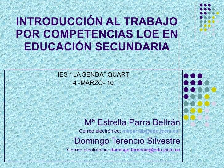 """INTRODUCCIÓN AL TRABAJO POR COMPETENCIAS LOE EN EDUCACIÓN SECUNDARIA IES """" LA SENDA"""" QUART 4 -MARZO- 10 Mª Estrella Parra ..."""