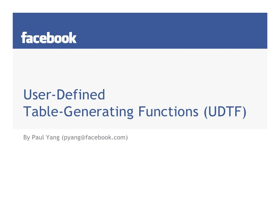 User-Defined Table-Generating Functions (UDTF) By Paul Yang (pyang@facebook.com)