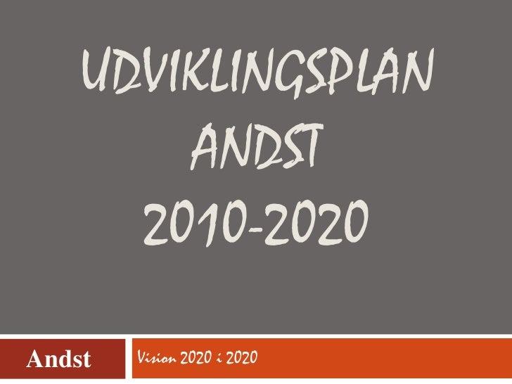 Udviklingsplan Andst 2010-2020<br />Vision 2020 i 2020<br />Andst<br />