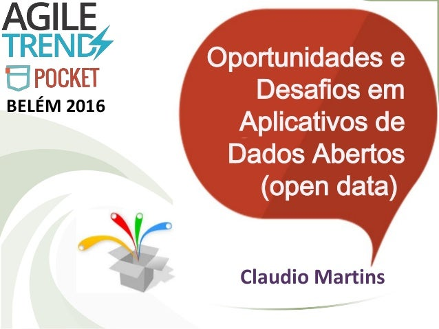 Oportunidades e Desafios em Aplicativos de Dados Abertos (open data) Claudio Martins BELÉM 2016