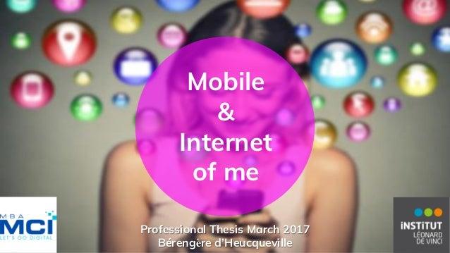 Mobile & Internet of me Professional Thesis March 2017 Bérengère d'Heucqueville