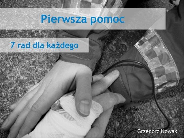 Pierwsza pomoc Grzegorz Nowak 7 rad dla każdego
