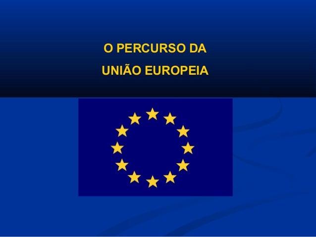 O PERCURSO DAUNIÃO EUROPEIA