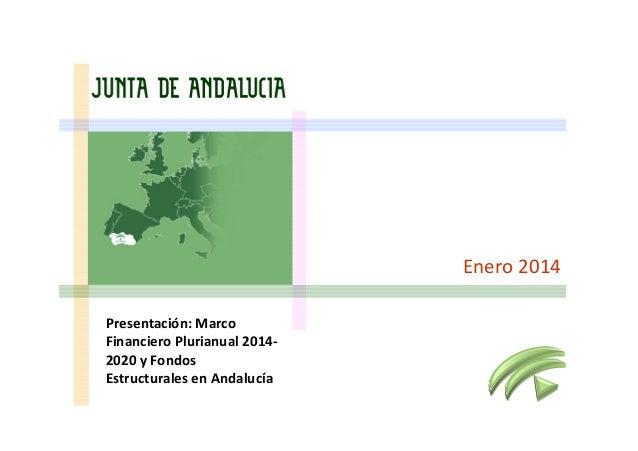 Enero 2014 Presentación: Marco Financiero Plurianual 20142020 y Fondos Estructurales en Andalucía