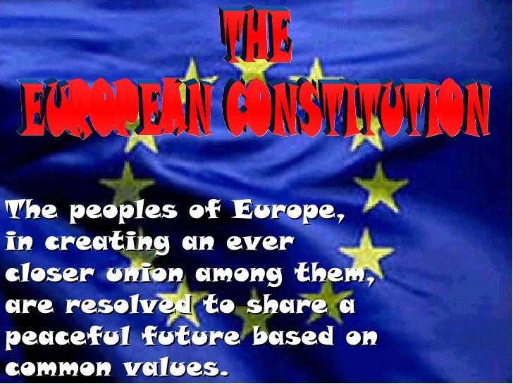 The peoples of Europe,in creating an evercloser union among them,are resolved to share apeaceful future based oncommon val...