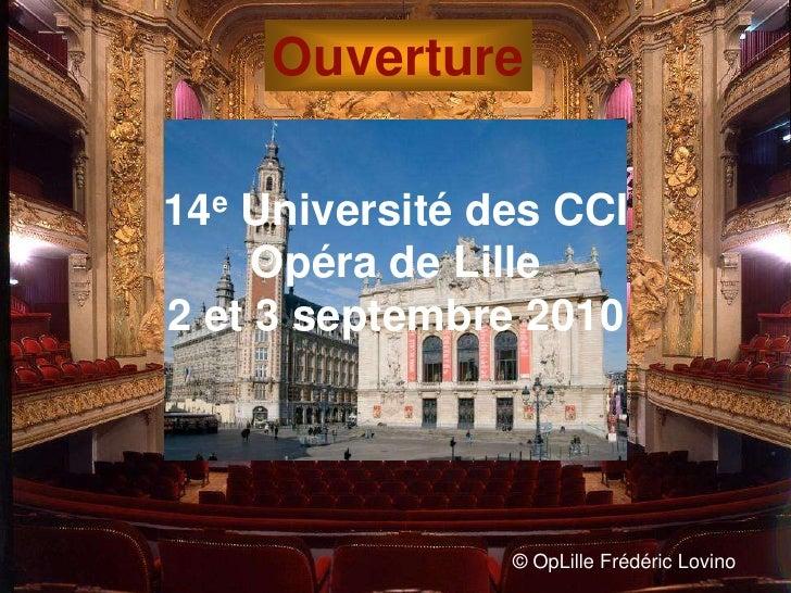 Ouverture<br />14e Université des CCI<br />Opéra de Lille<br />2 et 3 septembre 2010<br />© OpLille Frédéric Lovino<br />