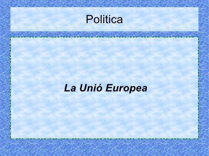 Politica La Unió Europea