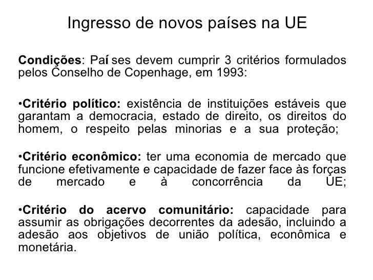 Ingresso de novos pa ís es na UE <ul><li>Condiç õ es : Pa í ses devem cumprir 3 crit ér ios formulados pelos Conselho de C...