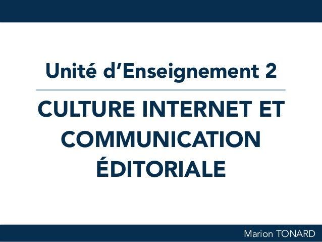 Marion TONARD CULTURE INTERNET ET COMMUNICATION ÉDITORIALE Unité d'Enseignement 2