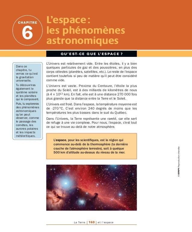 chapitre 6 Q u ' e s t- c e q u e l' e s pa c e ? L'espace:  les phénomènes astronomiques L'Univers est relativement vi...