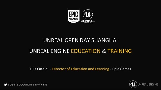 Unreal Open Day 2017 Unreal Engine Education & Training