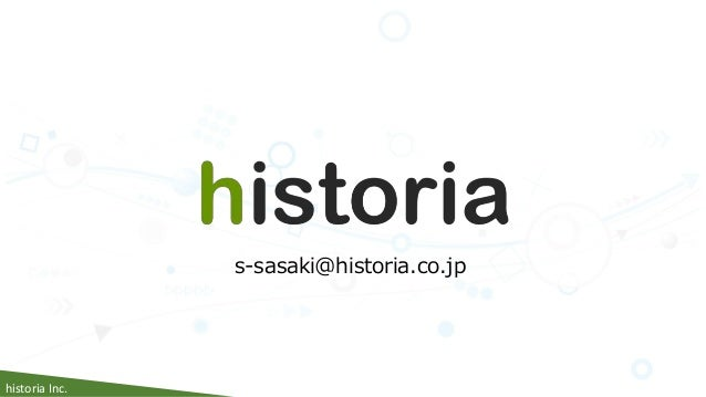 historia Inc. s-sasaki@historia.co.jp