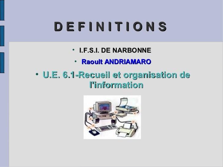 D E F I N I T I O N S   <ul><li>I.F.S.I. DE NARBONNE  </li></ul><ul><li>Raoult ANDRIAMARO </li></ul><ul><li>U.E. 6.1-Recue...