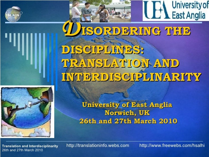 D ISORDERING THE DISCIPLINES: TRANSLATION AND INTERDISCIPLINARITY     University of East Anglia Norwich, UK  26th and 27th...