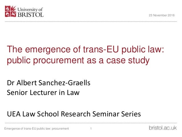 The emergence of trans-EU public law: public procurement as a case study Dr Albert Sanchez-Graells Senior Lecturer in Law ...