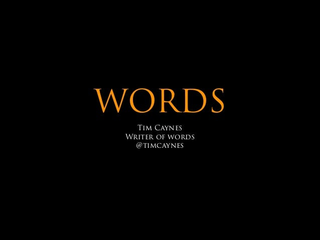 WORDS Tim Caynes Writer of words @timcaynes