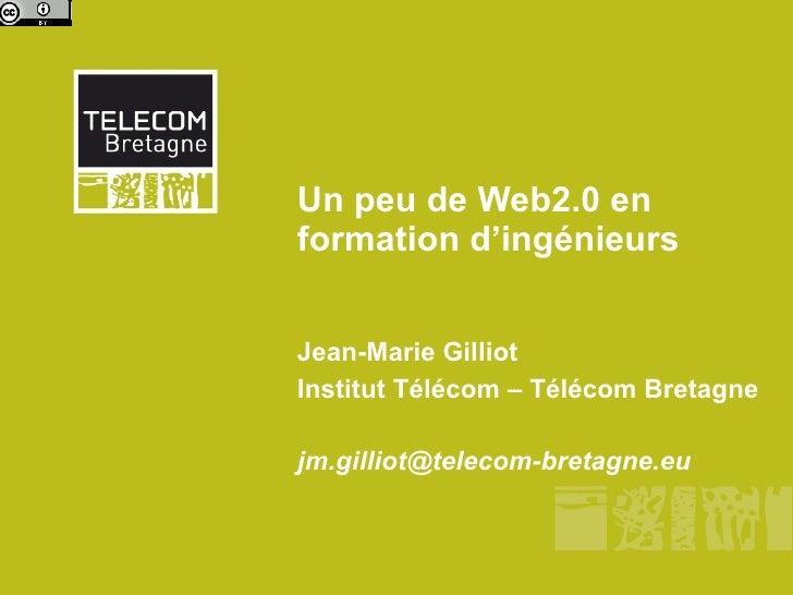 Un peu de Web2.0 en  formation d'ingénieurs Jean-Marie Gilliot Institut Télécom – Télécom Bretagne [email_address]