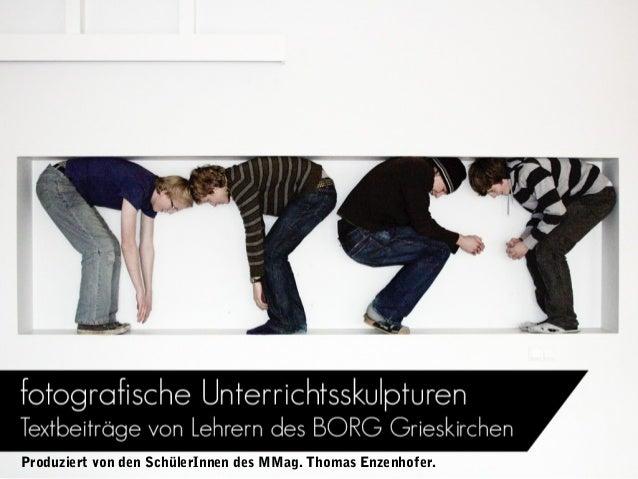 Produziert von den SchülerInnen des MMag. Thomas Enzenhofer.