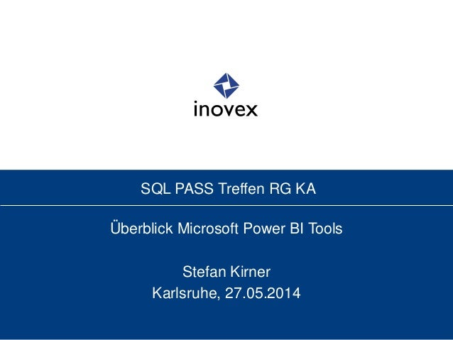SQL PASS Treffen RG KA Überblick Microsoft Power BI Tools Stefan Kirner Karlsruhe, 27.05.2014